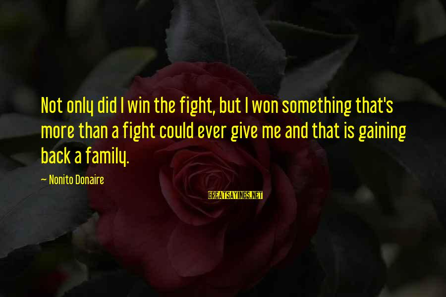 Fighting Back Sayings By Nonito Donaire: Not only did I win the fight, but I won something that's more than a