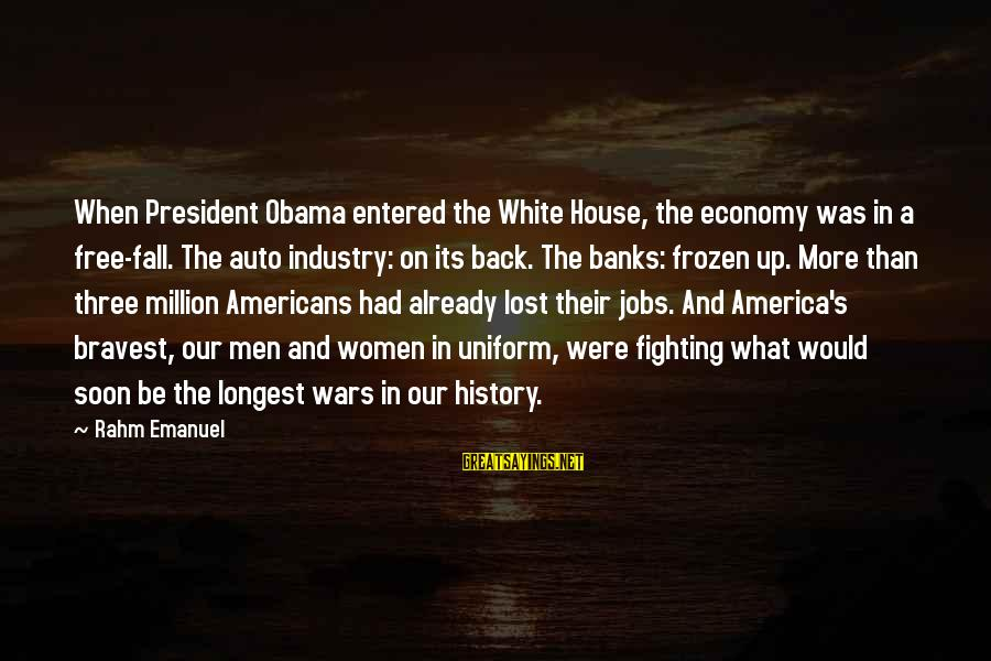 Fighting Back Sayings By Rahm Emanuel: When President Obama entered the White House, the economy was in a free-fall. The auto