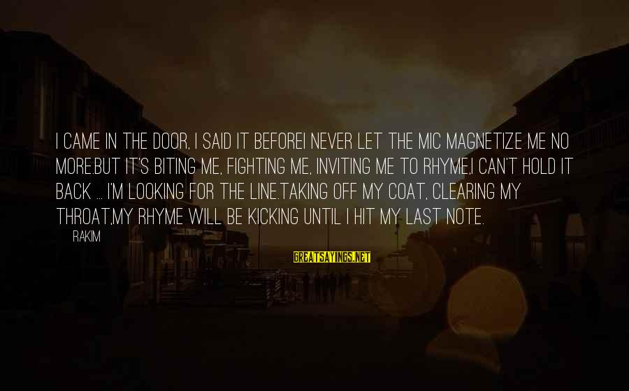 Fighting Back Sayings By Rakim: I came in the door, I said it beforeI never let the mic magnetize me