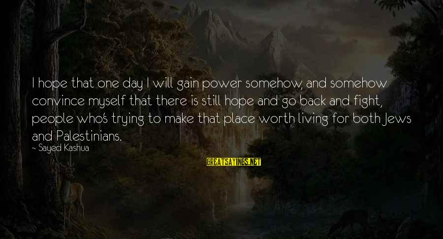 Fighting Back Sayings By Sayed Kashua: I hope that one day I will gain power somehow, and somehow convince myself that