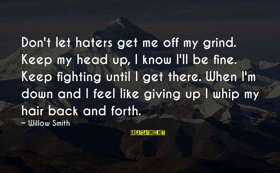 Fighting Back Sayings By Willow Smith: Don't let haters get me off my grind. Keep my head up, I know I'll