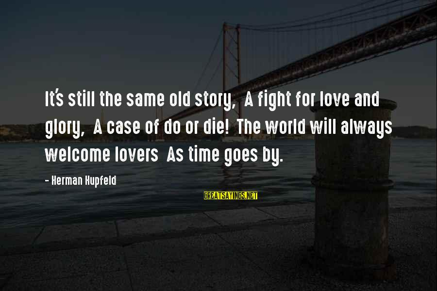 Fighting But Still Love Each Other Sayings By Herman Hupfeld: It's still the same old story, A fight for love and glory, A case of