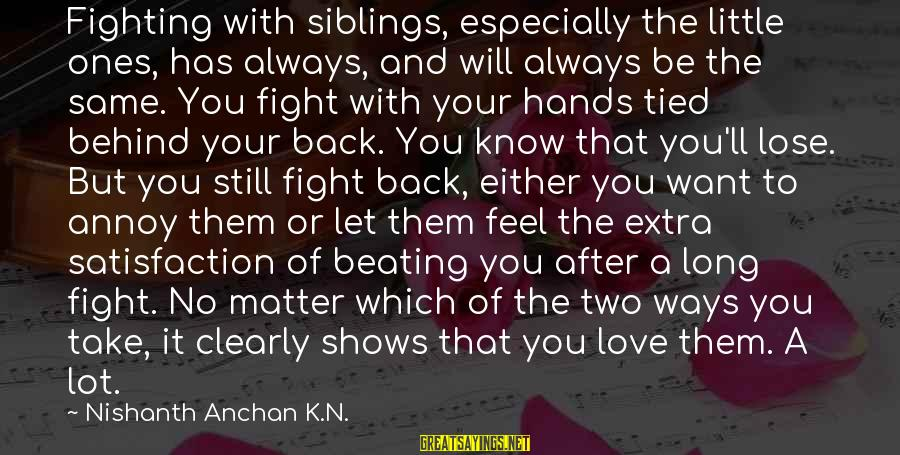 Fighting But Still Love Each Other Sayings By Nishanth Anchan K.N.: Fighting with siblings, especially the little ones, has always, and will always be the same.