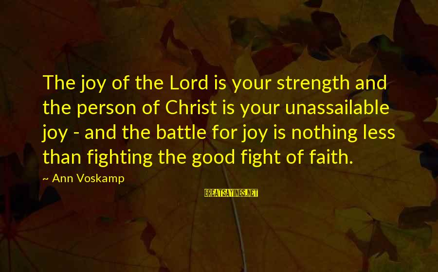 Fighting For Faith Sayings By Ann Voskamp: The joy of the Lord is your strength and the person of Christ is your