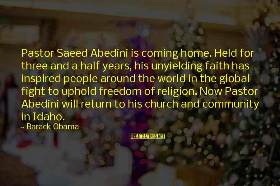 Fighting For Faith Sayings By Barack Obama: Pastor Saeed Abedini is coming home. Held for three and a half years, his unyielding