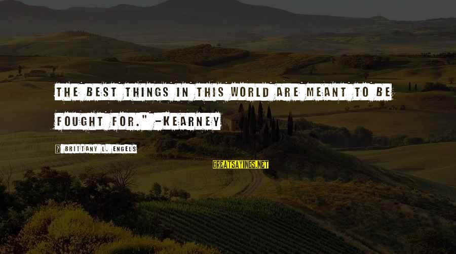 """Fighting For Faith Sayings By Brittany L. Engels: The best things in this world are meant to be fought for."""" -Kearney"""