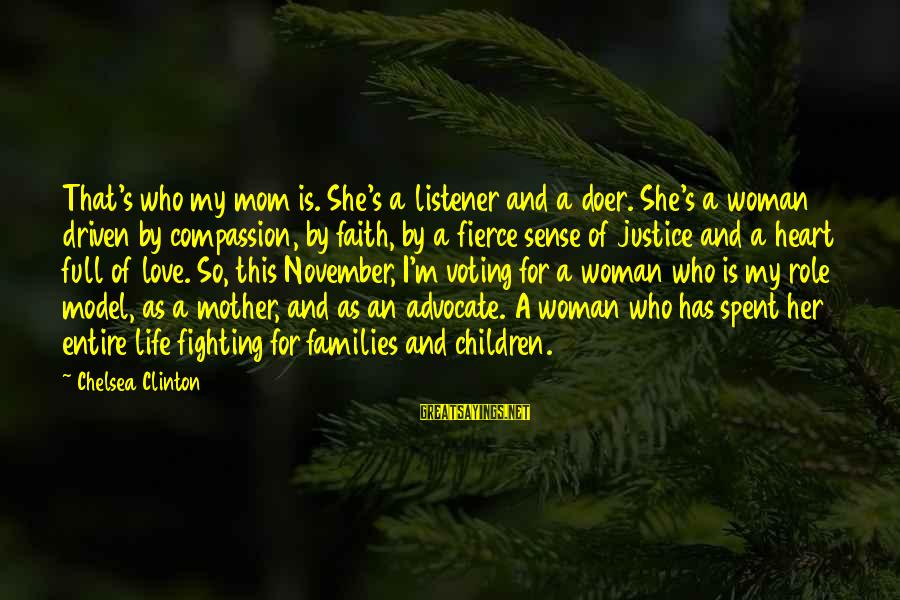 Fighting For Faith Sayings By Chelsea Clinton: That's who my mom is. She's a listener and a doer. She's a woman driven