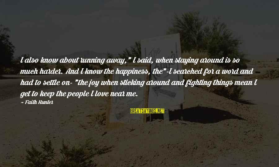 """Fighting For Faith Sayings By Faith Hunter: I also know about running away,"""" I said, when staying around is so much harder."""