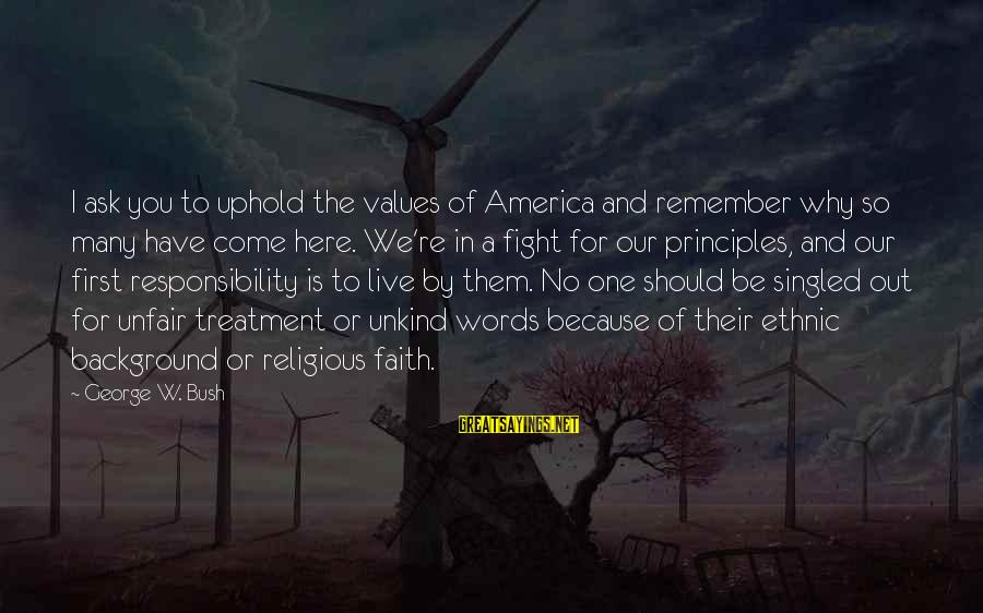 Fighting For Faith Sayings By George W. Bush: I ask you to uphold the values of America and remember why so many have
