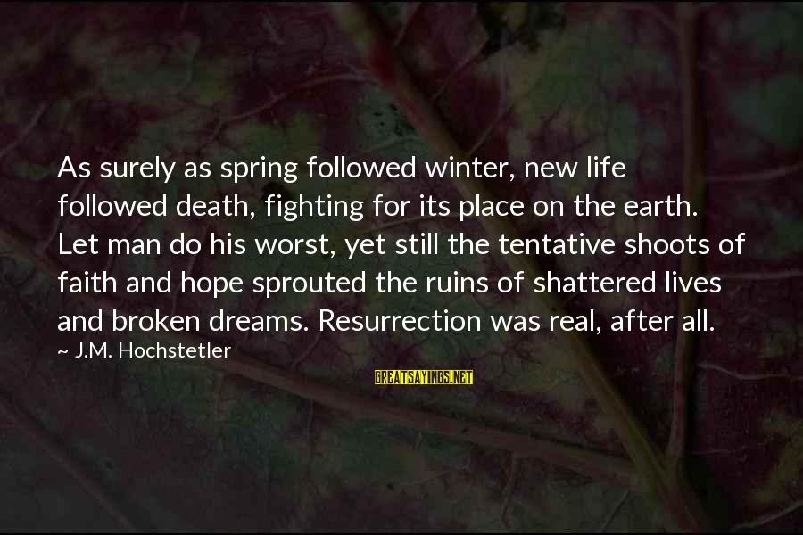 Fighting For Faith Sayings By J.M. Hochstetler: As surely as spring followed winter, new life followed death, fighting for its place on