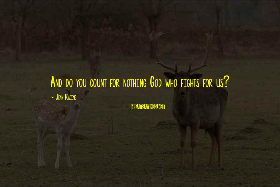 Fighting For Faith Sayings By Jean Racine: And do you count for nothing God who fights for us?