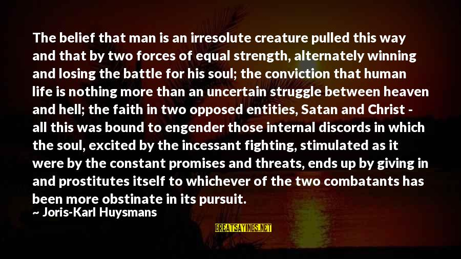 Fighting For Faith Sayings By Joris-Karl Huysmans: The belief that man is an irresolute creature pulled this way and that by two