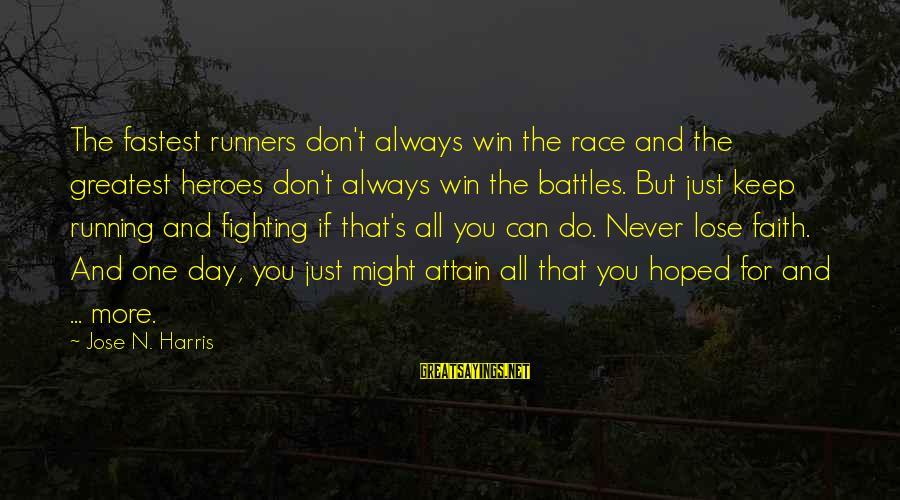 Fighting For Faith Sayings By Jose N. Harris: The fastest runners don't always win the race and the greatest heroes don't always win