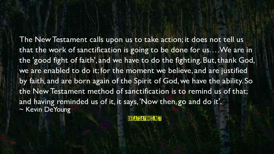 Fighting For Faith Sayings By Kevin DeYoung: The New Testament calls upon us to take action; it does not tell us that