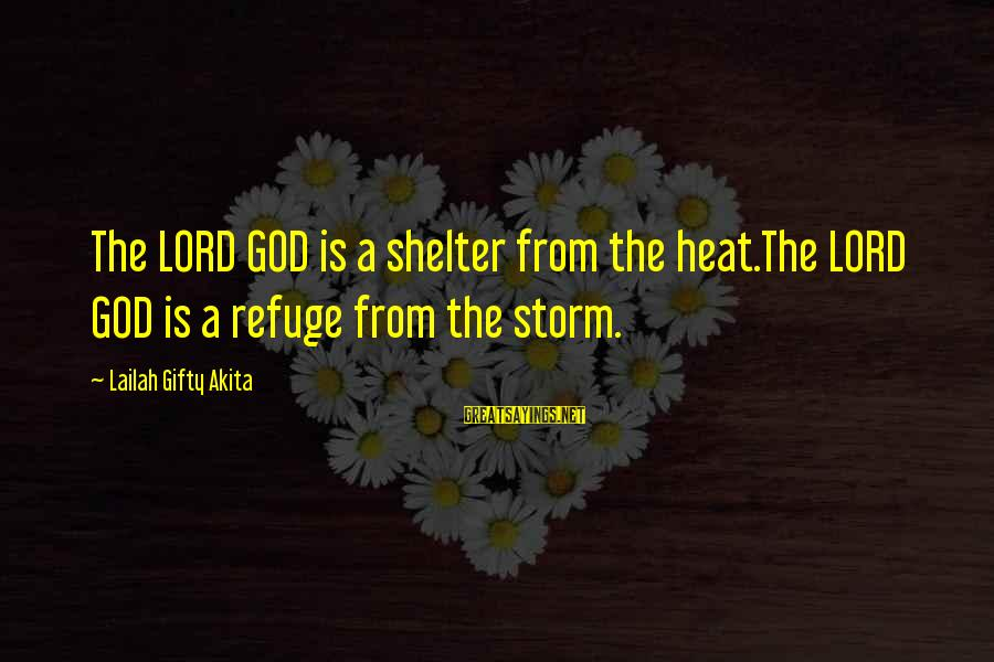 Fighting For Faith Sayings By Lailah Gifty Akita: The LORD GOD is a shelter from the heat.The LORD GOD is a refuge from