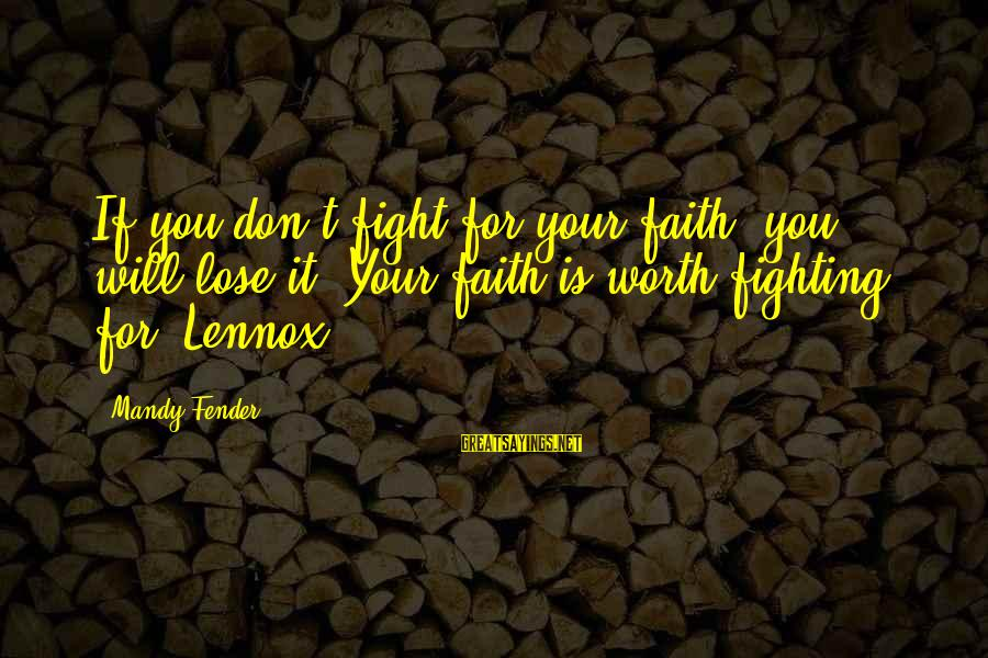 Fighting For Faith Sayings By Mandy Fender: If you don't fight for your faith, you will lose it. Your faith is worth