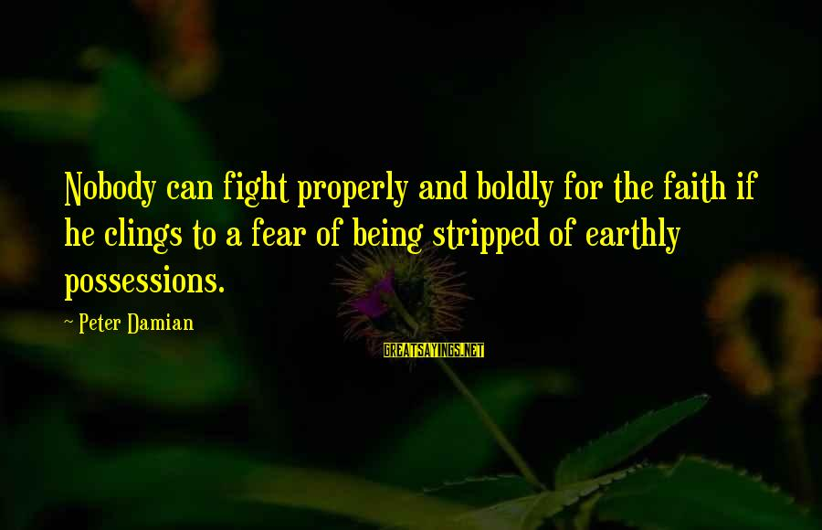 Fighting For Faith Sayings By Peter Damian: Nobody can fight properly and boldly for the faith if he clings to a fear