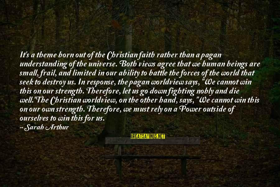 Fighting For Faith Sayings By Sarah Arthur: It's a theme born out of the Christian faith rather than a pagan understanding of