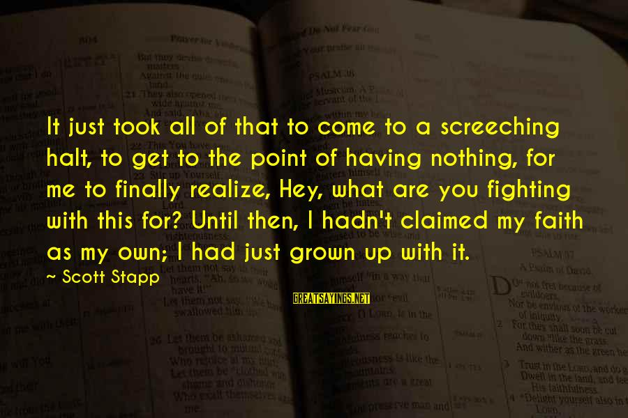 Fighting For Faith Sayings By Scott Stapp: It just took all of that to come to a screeching halt, to get to