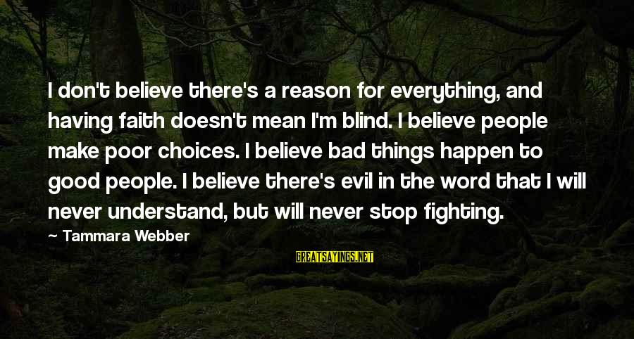 Fighting For Faith Sayings By Tammara Webber: I don't believe there's a reason for everything, and having faith doesn't mean I'm blind.