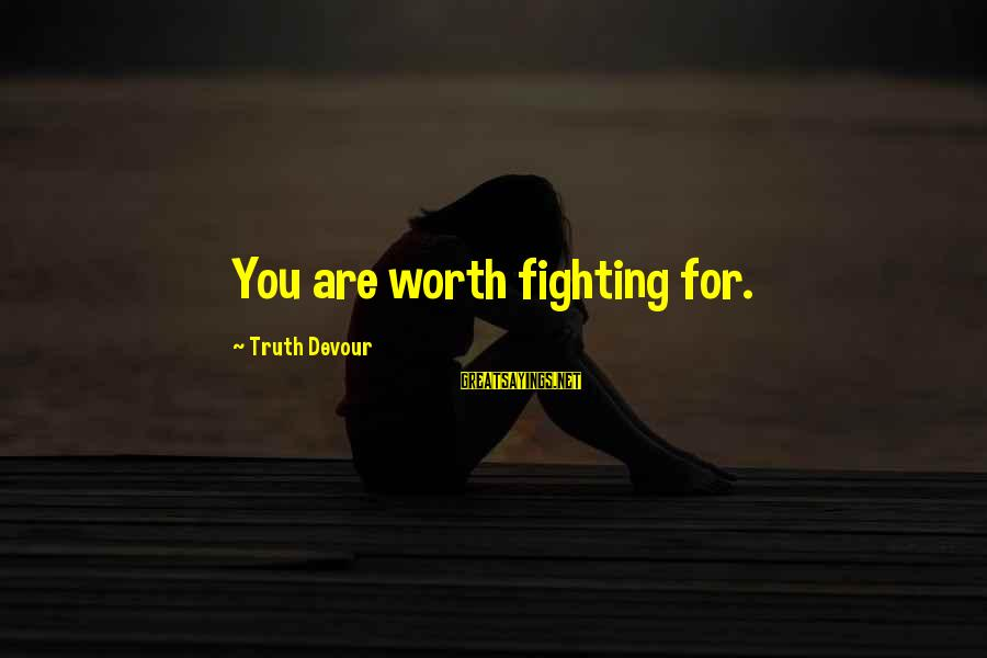 Fighting For Faith Sayings By Truth Devour: You are worth fighting for.