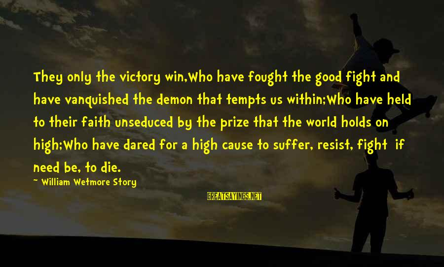 Fighting For Faith Sayings By William Wetmore Story: They only the victory win,Who have fought the good fight and have vanquished the demon