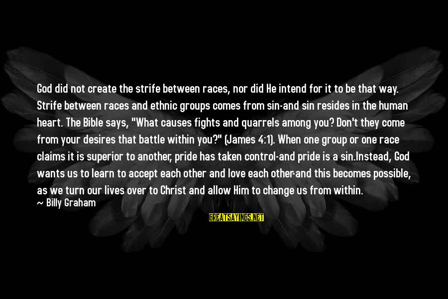 Fighting For Our Love Sayings By Billy Graham: God did not create the strife between races, nor did He intend for it to