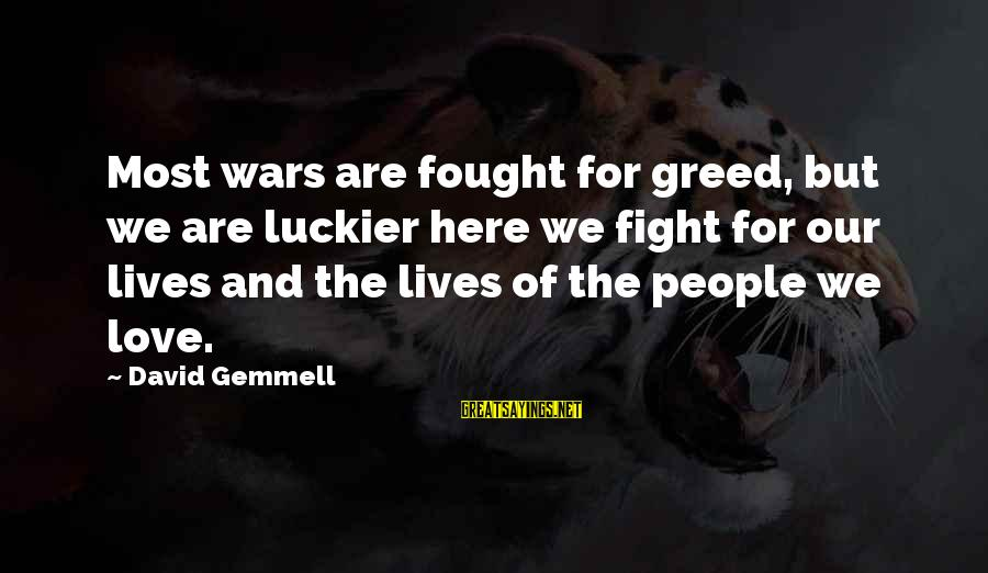 Fighting For Our Love Sayings By David Gemmell: Most wars are fought for greed, but we are luckier here we fight for our