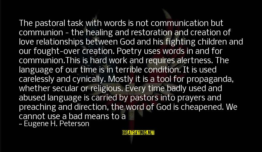 Fighting For Our Love Sayings By Eugene H. Peterson: The pastoral task with words is not communication but communion - the healing and restoration