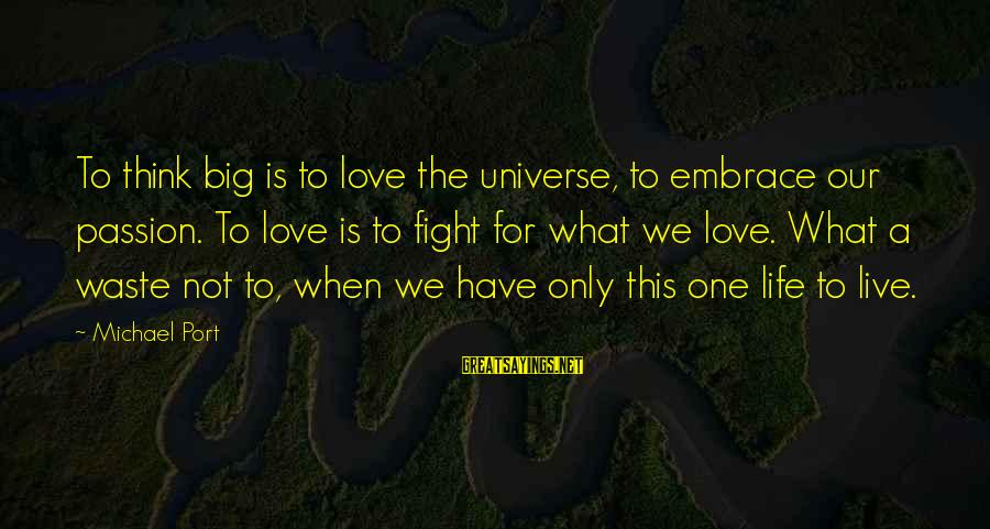 Fighting For Our Love Sayings By Michael Port: To think big is to love the universe, to embrace our passion. To love is