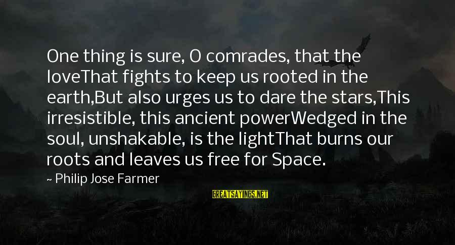Fighting For Our Love Sayings By Philip Jose Farmer: One thing is sure, O comrades, that the loveThat fights to keep us rooted in