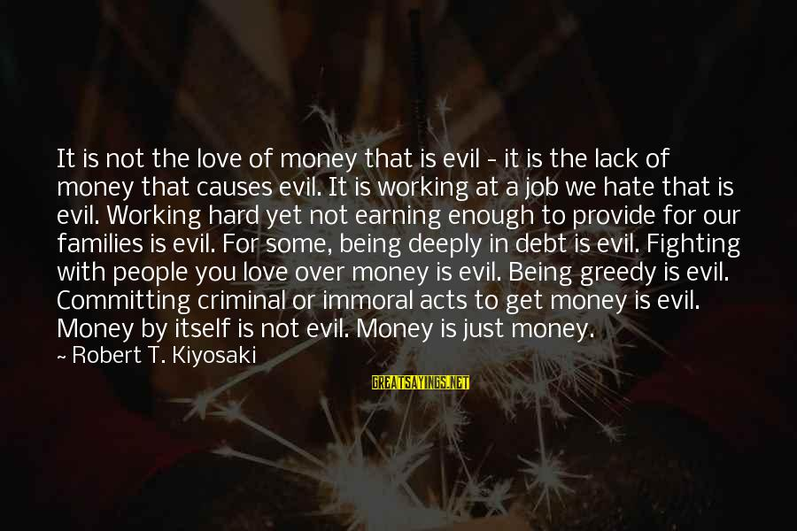 Fighting For Our Love Sayings By Robert T. Kiyosaki: It is not the love of money that is evil - it is the lack