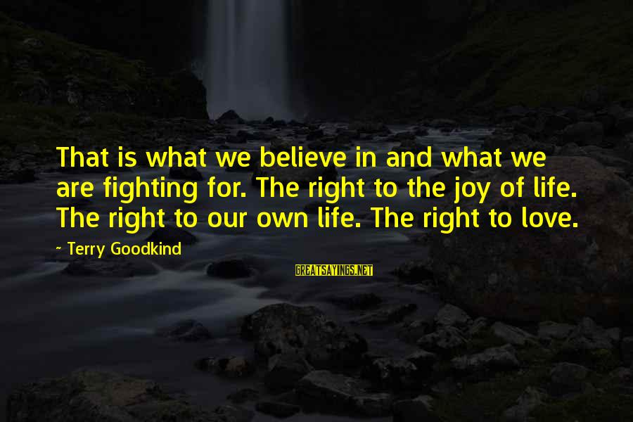 Fighting For Our Love Sayings By Terry Goodkind: That is what we believe in and what we are fighting for. The right to