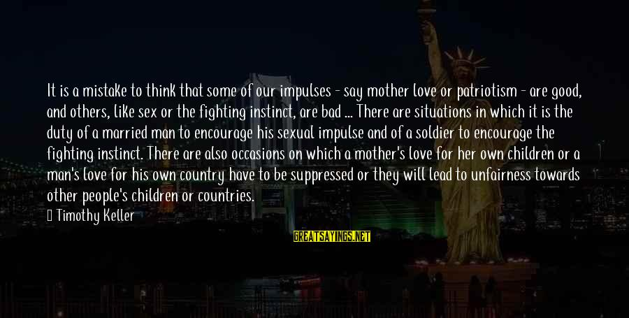Fighting For Our Love Sayings By Timothy Keller: It is a mistake to think that some of our impulses - say mother love