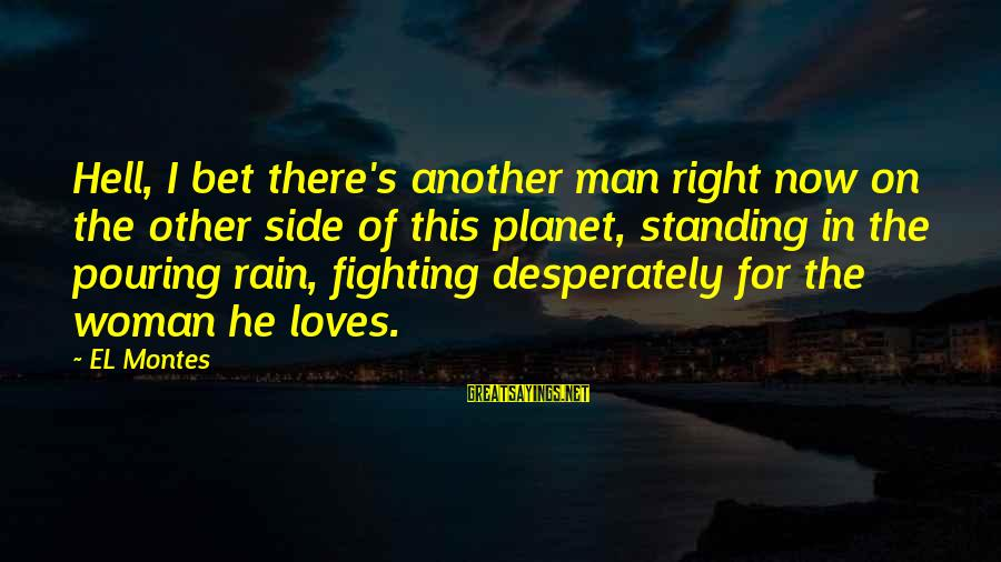 Fighting For The Man You Love Sayings By EL Montes: Hell, I bet there's another man right now on the other side of this planet,