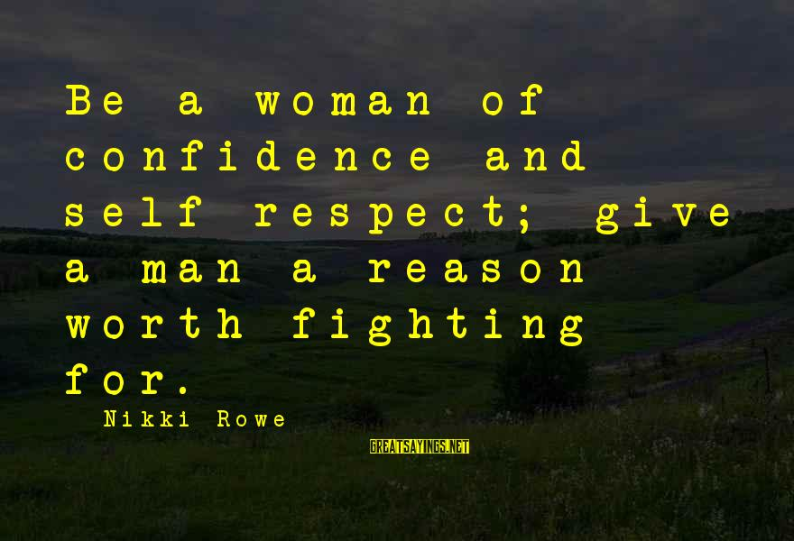 Fighting For The Man You Love Sayings By Nikki Rowe: Be a woman of confidence and self-respect; give a man a reason worth fighting for.