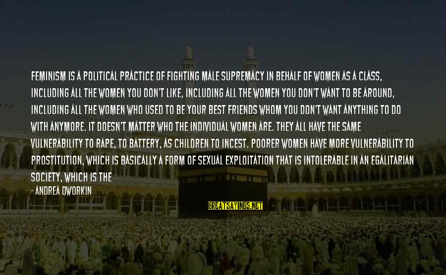 Fighting With Friends Sayings By Andrea Dworkin: Feminism is a political practice of fighting male supremacy in behalf of women as a