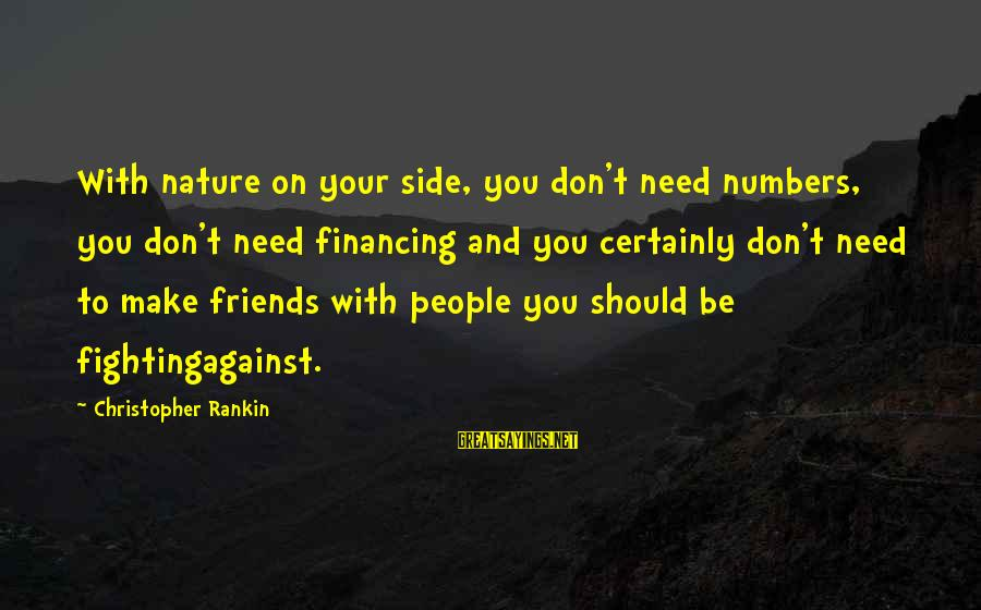 Fighting With Friends Sayings By Christopher Rankin: With nature on your side, you don't need numbers, you don't need financing and you