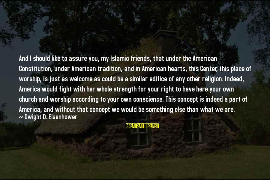 Fighting With Friends Sayings By Dwight D. Eisenhower: And I should like to assure you, my Islamic friends, that under the American Constitution,