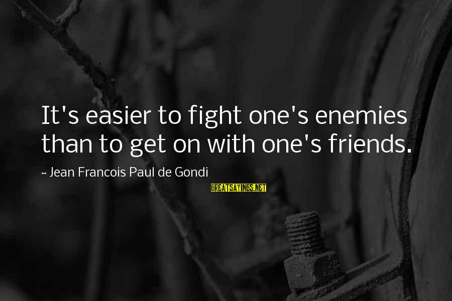 Fighting With Friends Sayings By Jean Francois Paul De Gondi: It's easier to fight one's enemies than to get on with one's friends.