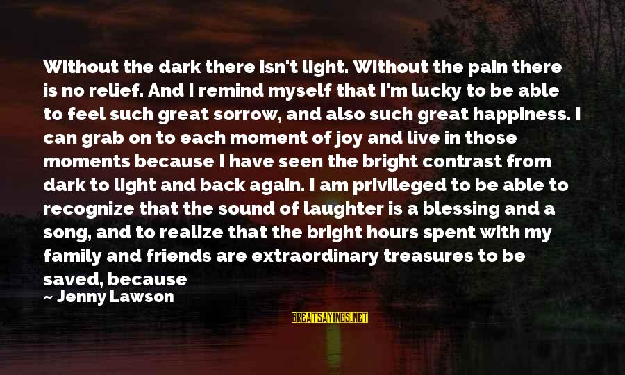 Fighting With Friends Sayings By Jenny Lawson: Without the dark there isn't light. Without the pain there is no relief. And I