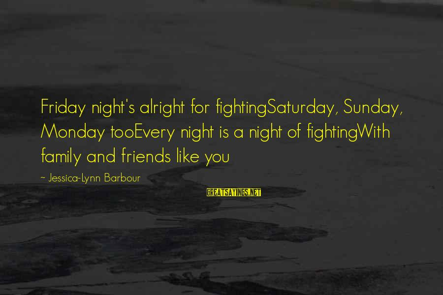 Fighting With Friends Sayings By Jessica-Lynn Barbour: Friday night's alright for fightingSaturday, Sunday, Monday tooEvery night is a night of fightingWith family