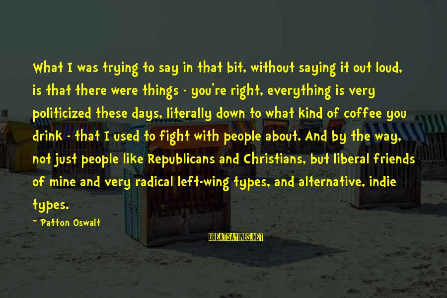 Fighting With Friends Sayings By Patton Oswalt: What I was trying to say in that bit, without saying it out loud, is