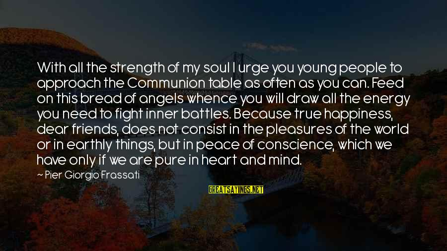 Fighting With Friends Sayings By Pier Giorgio Frassati: With all the strength of my soul I urge you young people to approach the