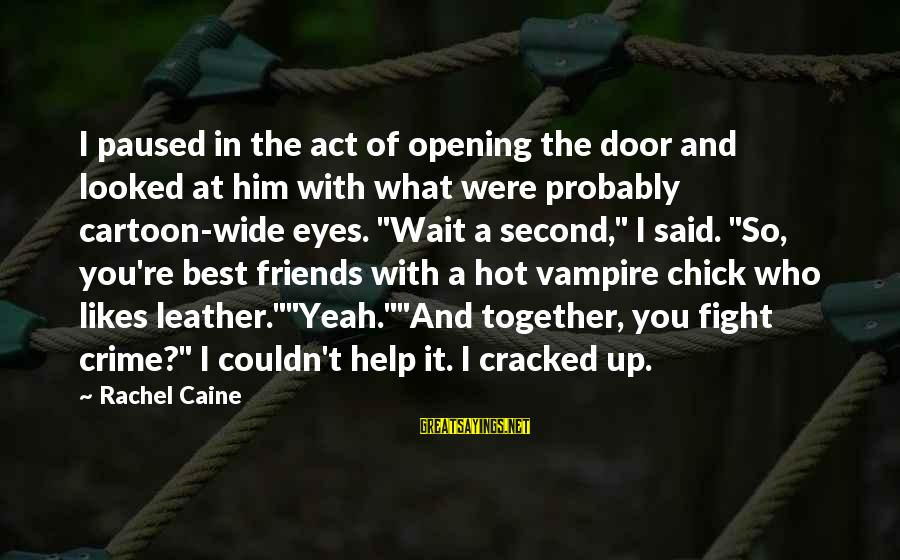 Fighting With Friends Sayings By Rachel Caine: I paused in the act of opening the door and looked at him with what