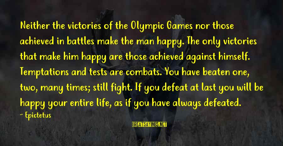 Fighting Your Battles Sayings By Epictetus: Neither the victories of the Olympic Games nor those achieved in battles make the man