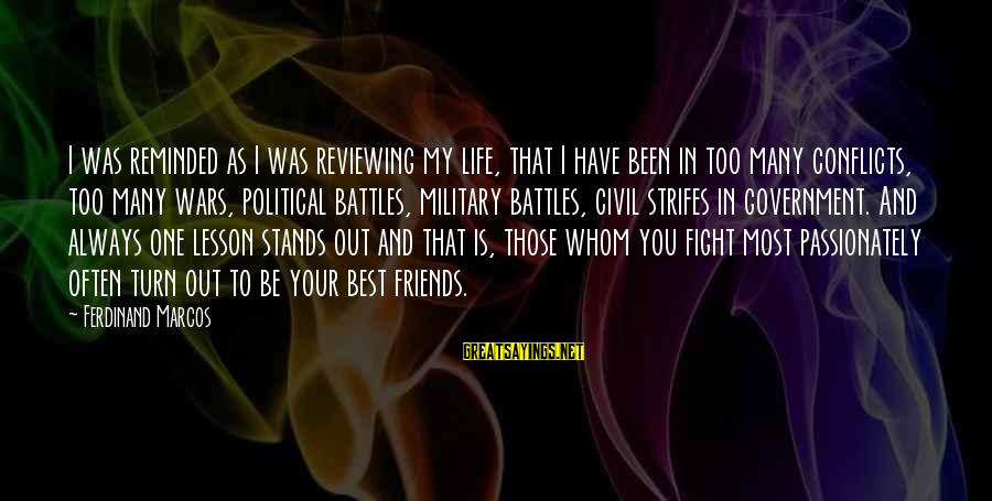 Fighting Your Battles Sayings By Ferdinand Marcos: I was reminded as I was reviewing my life, that I have been in too