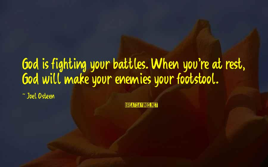 Fighting Your Battles Sayings By Joel Osteen: God is fighting your battles. When you're at rest, God will make your enemies your