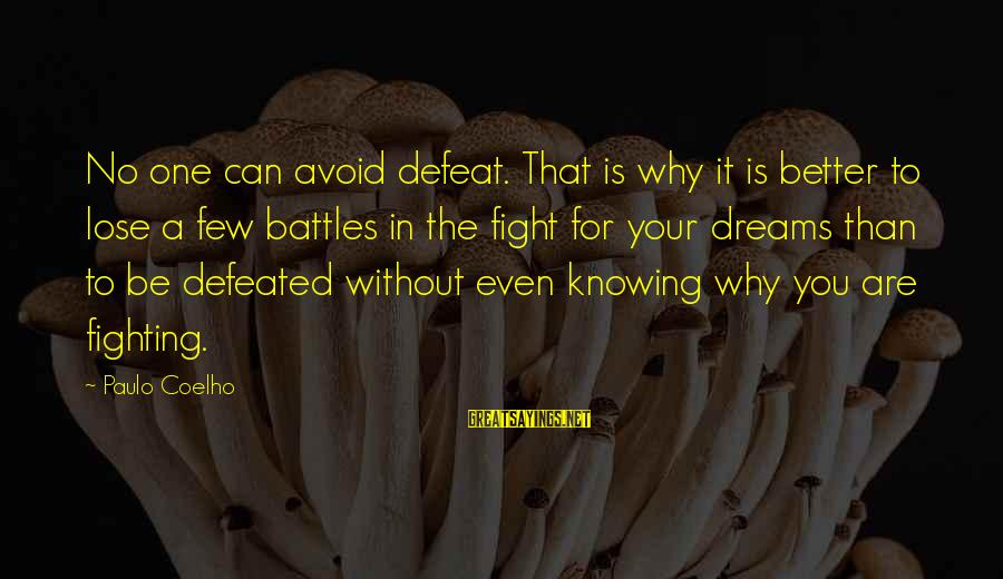 Fighting Your Battles Sayings By Paulo Coelho: No one can avoid defeat. That is why it is better to lose a few