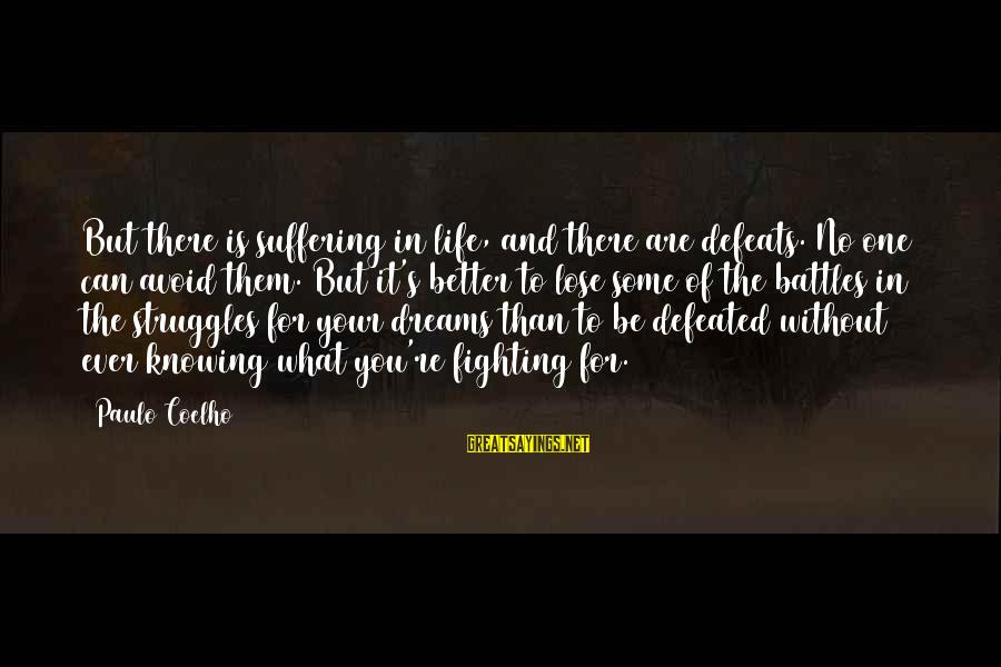 Fighting Your Battles Sayings By Paulo Coelho: But there is suffering in life, and there are defeats. No one can avoid them.